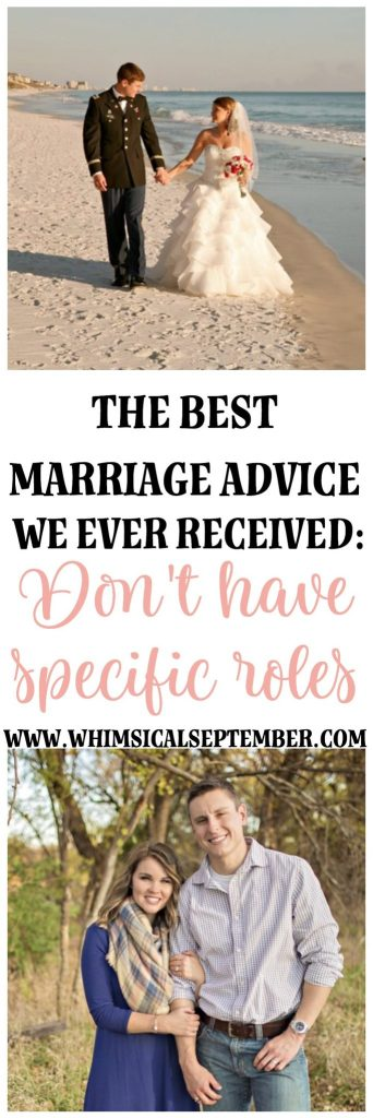 The best marriage advice: The advice came from the pastor who married us. We only had two short pre-marital counseling sessions with him since we planned our wedding so fast, but something he said really stuck with us. He advised that we do our best to not have specific jobs. His...