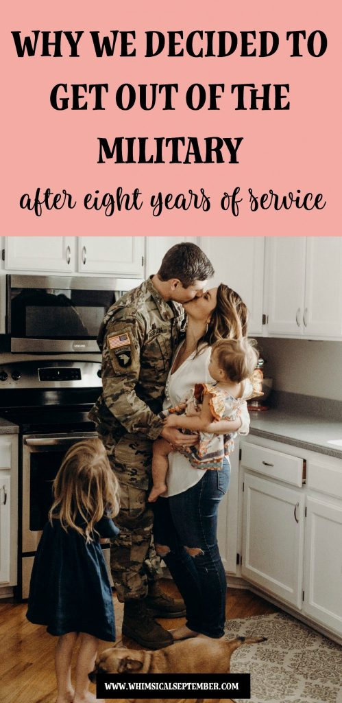 Why we decided to get out of the army after eight years of service | Whimsical September | This post details how far in advance we made the decision, how the decision was made, and why we have so much clarity about taking a different path than we ever expected we would.