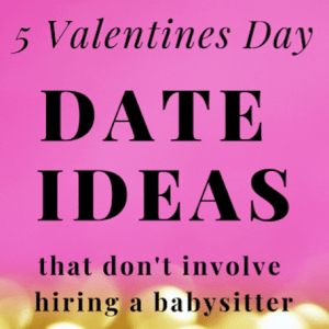 5 Valentines Day Date Ideas that Don't Involve Hiring a Babysitter