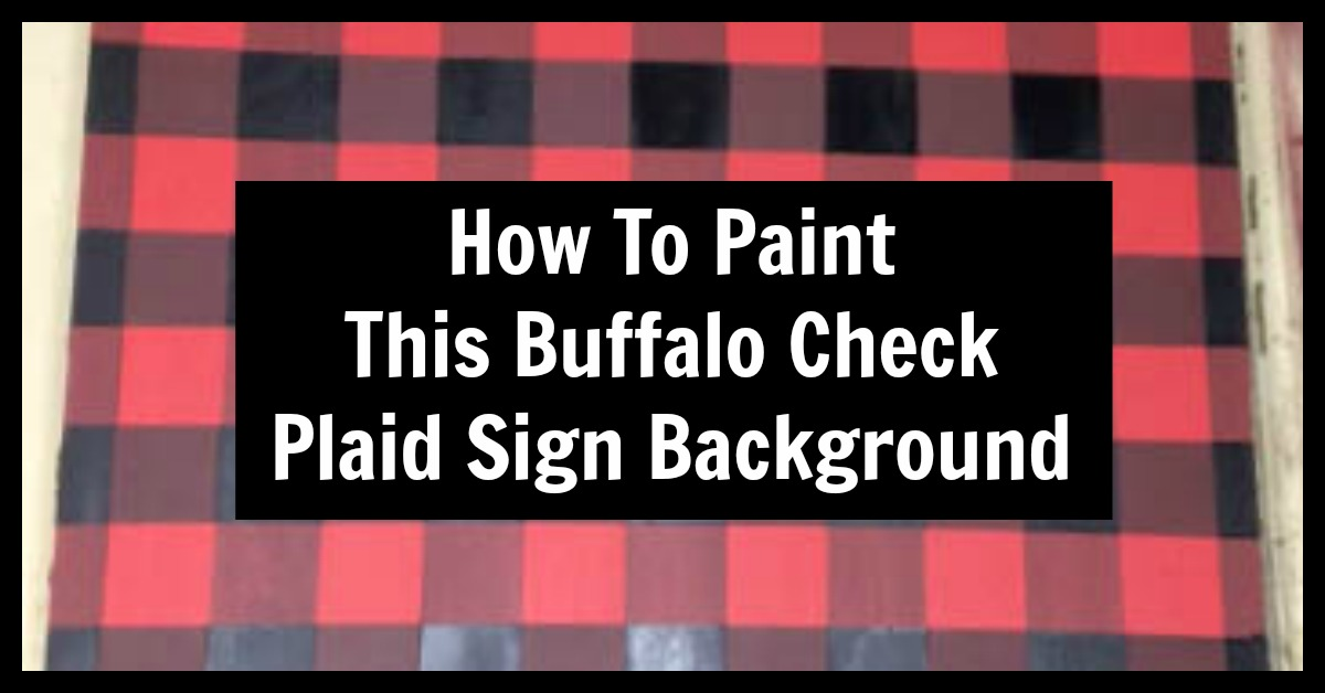 Come Check Out How To Easily Paint A Buffalo Check Plaid