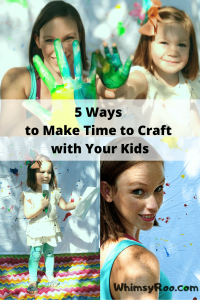 5 Ways to Make Time to Craft with Your Kids