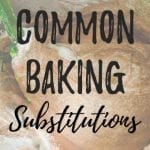 Common Baking Substitutions