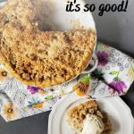 """Text says """"Dutch Apple Pie - It's so good!"""" Pictured is a slice of apple pie on plate with ice cream on top pictured next to a apple pie with crumble topping with slices missing."""