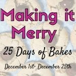 Making it Merry: 25 Days of Bakes