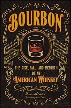 """Bourbon: The Rise, Fall, and Rebirth of an American Whiskey,"" by Fred Minnick. Image courtesy Voyageur Press."