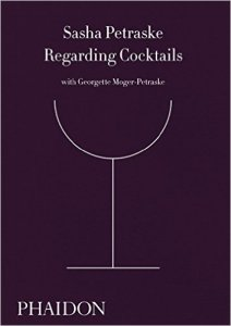 Regarding Cocktails by Sasha Petraske. Image courtesy Phaidon Books.