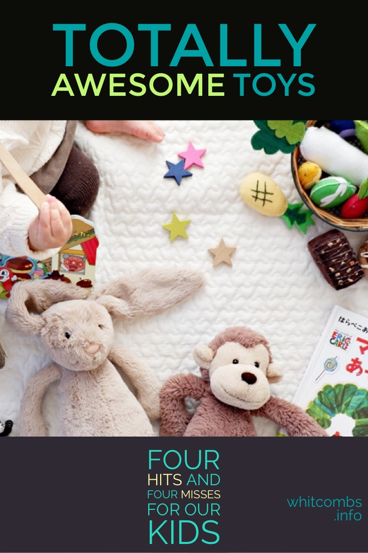 Totally Awesome Toys: Four Hits and Four Misses for Our Kids | Great Gift Suggestions for Any Family!