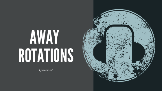 Episode 2 – How to Do Well on Away Rotations