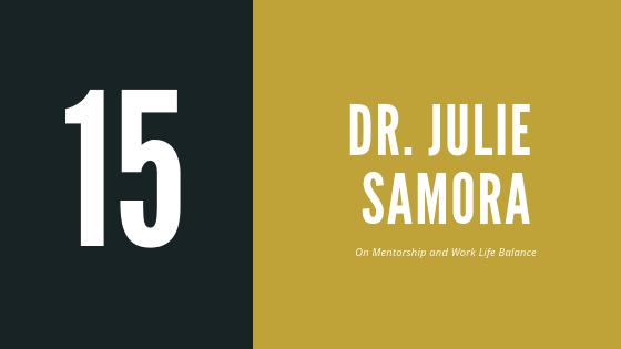 Episode 15 – Dr. Julie Samora | On Mentorship and Work Life Balance