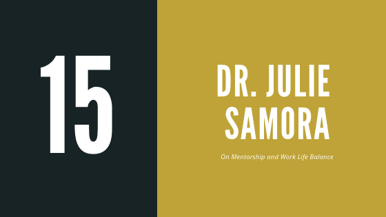 Episode 15 – Dr. Julie Samora | On Mentorship and Work Life Balance