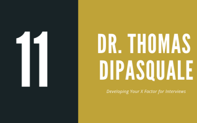 Episode 11 – Dr. Thomas DiPasquale   Developing your X factor for interviews