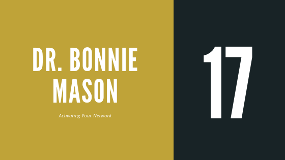 Episode 17 – Dr. Bonnie Mason | On activating your network and accessing your excellence