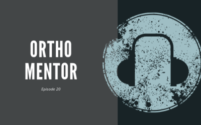 #20 – Ortho Mentor | On Positive and Negative Mentors