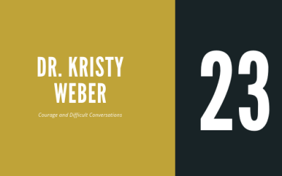 #23 – Dr. Kristy Weber | On Courage and Difficult Conversations