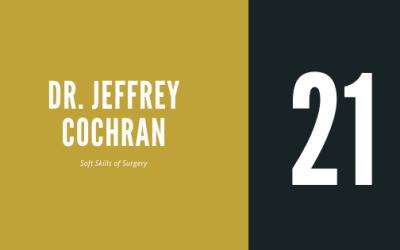 #21 – Dr. Jeffrey Cochran | On the Soft Skills of Surgery