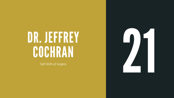 #21 – Dr. Jeffrey Cochran | On the Soft Skills of Surgery