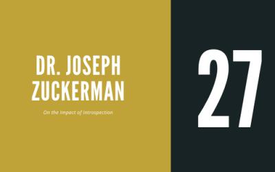 #27 – Dr. Joseph Zuckerman | On the Impact of Introspection