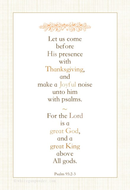 Thanksgiving ~ come before His presence…, Psalm 95:2-3
