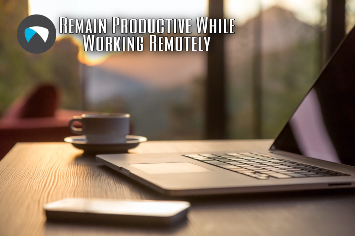 Remain Productive While Working Remotely