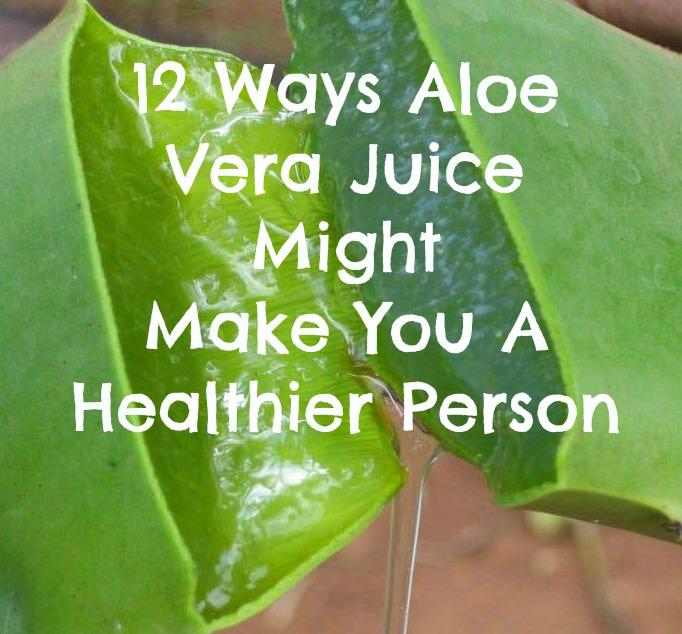 12 Ways Aloe Vera Juice Might Make You a Healthier Person