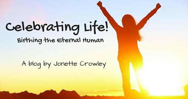 CELEBRATING LIFE! Birthing the Eternal Human
