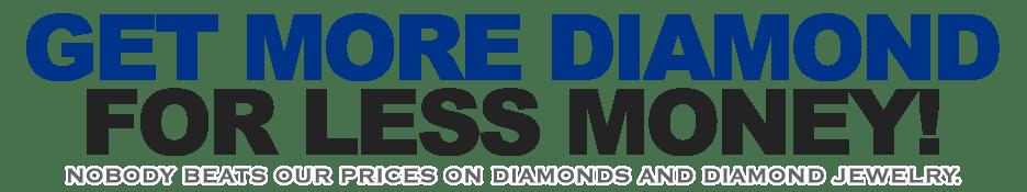 More Diamonds for Less Money