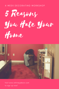 5 REASONS YOU HATE YOUR HOME | 4-week decorating workshop | how to decorate | decorating tips | decorating workshop | decorating class | online decorating | decorating help