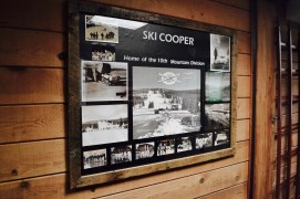 Ski Cooper preserves a fascinating history. It was started as the training site of the ski troopers in the U.S. Army 10th Mountain Division.