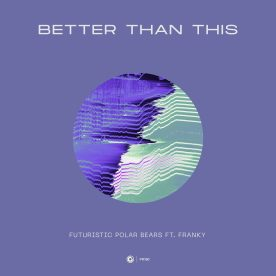 PR190_Futuristic Polar Bears ft. Franky - Better Than This_Cover