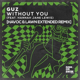 Guz - Without You (Feat. Hannah Jane Lewis) [Havoc & Lawn Extended Remix]