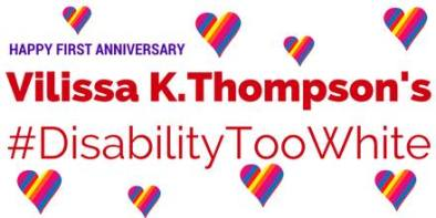 """Rainbow colored hearts surround text in purple says, """"Happy First Anniversary."""" In red: """"Vilissa K. Thompson's #DisabilityTooWhite."""""""