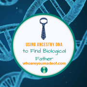 Using Ancestry DNA to Find Biological Father