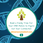 Build a Family Tree for Your DNA Match to Figure Out Your Connection