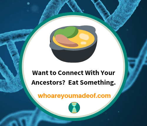 Want to Connect With Your Ancestors_ Eat Something.