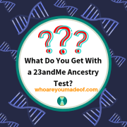 What Do You Get With a 23andMe Ancestry Test?
