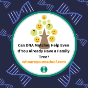 Can DNA Matches Help Even If You Already Have a Family Tree?