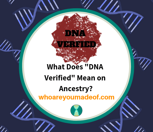 What Does _DNA Verified_ Mean on Ancestry_