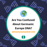 Are You Confused About Germanic Europe DNA?