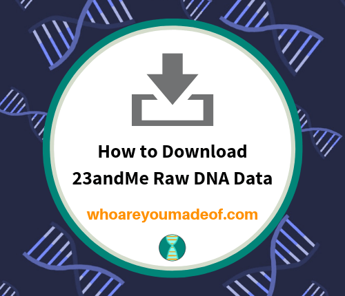 How to Download 23andMe Raw DNA Data - Who are You Made Of?