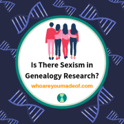 Is There Sexism in Genealogy Research?