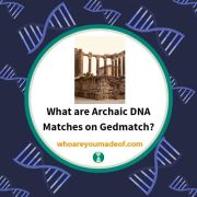 What are Archaic DNA Matches on Gedmatch?