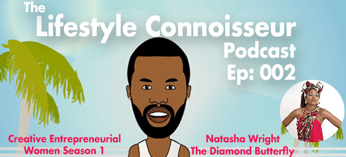 The Lifestyle Connoisseur Podcast - Episode 002: CEW Series: The Diamond Butterfly featuring Natasha Wright - hosted by Jean-Désir