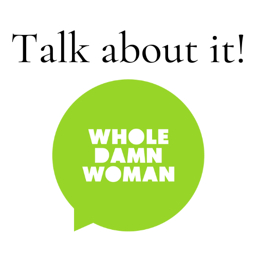 Whole Damn Woman wants you to talk about it in the comments below!