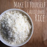 Make it Yourself – Cauliflower Rice