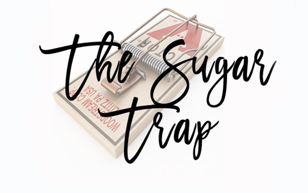 Taming Your Sugar Dragon – The Sugar Trap