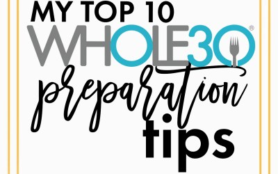My Top 10 Whole30 Preparation Tips