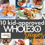 10 Kid-Approved Whole30 Recipes