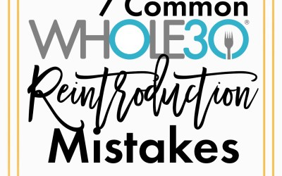 7 Common Whole30 Reintroduction Mistakes