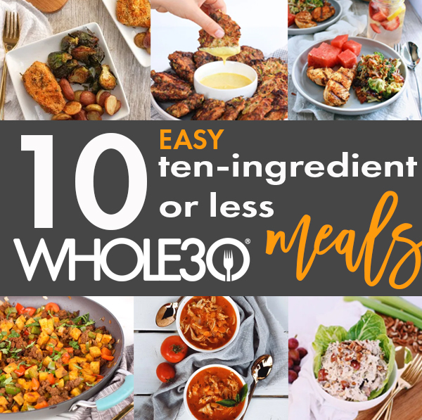 Ten 10-ingredient or Less EASY Whole30 Meals