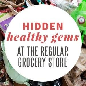 Hidden Healthy Gems at the Regular Grocery Store